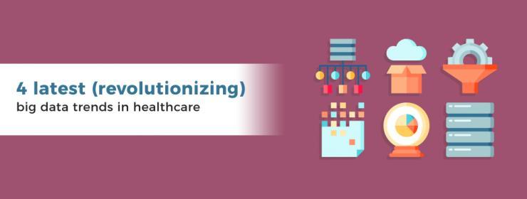 4 latest revolutionizing big data trends in healthcare