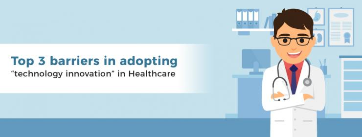 """Top 3 barriers in adopting """"technology innovation"""" in Healthcare"""