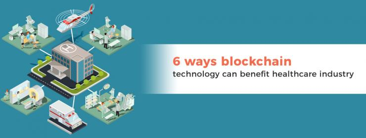 6 ways blockchain technology can benefit healthcare industry