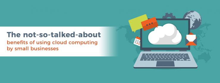 The not-so-talked-about benefits of using cloud computing by small businesses
