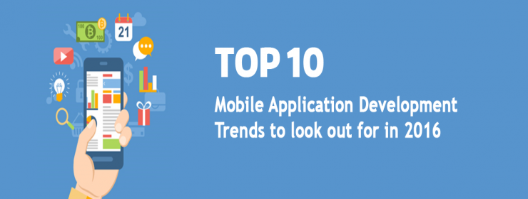 Top 10 Mobile Application Development Trends to Look Out For In 2016